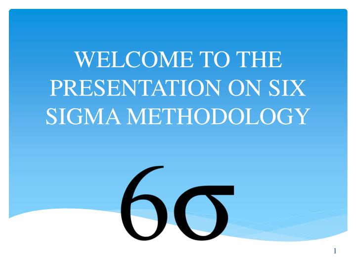 welcome to the presentation on six sigma methodology n.