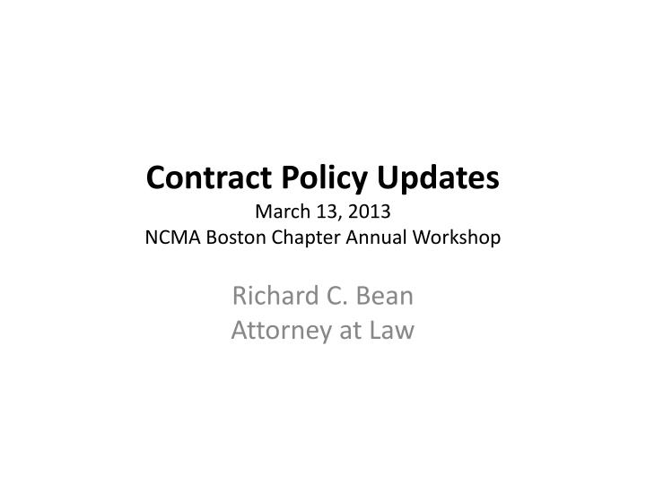 contract policy updates march 13 2013 ncma boston chapter annual workshop n.