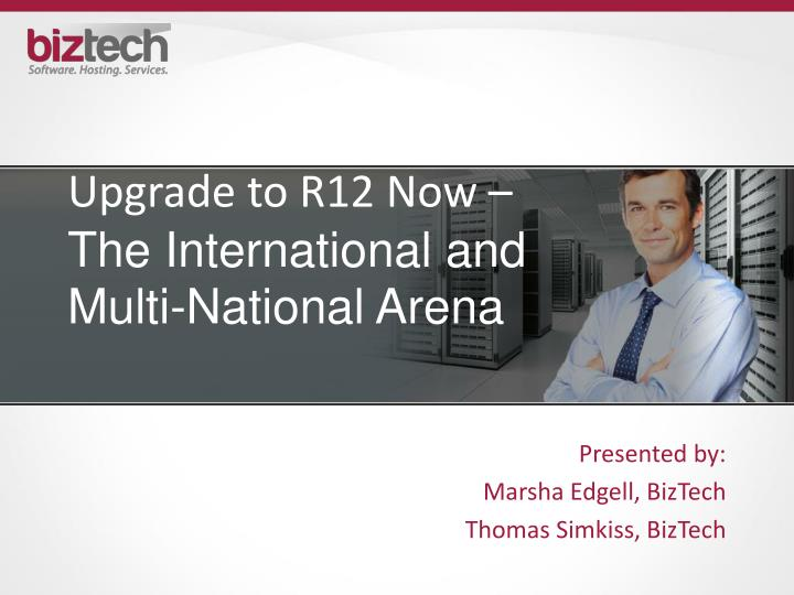 upgrade to r12 now the international and multi national arena n.