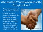 who was the 2 nd royal governor of the georgia colony1