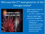 who was the 2 nd royal governor of the georgia colony2