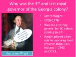who was the 3 rd and last royal governor of the georgia colony