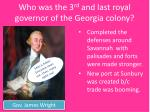 who was the 3 rd and last royal governor of the georgia colony1