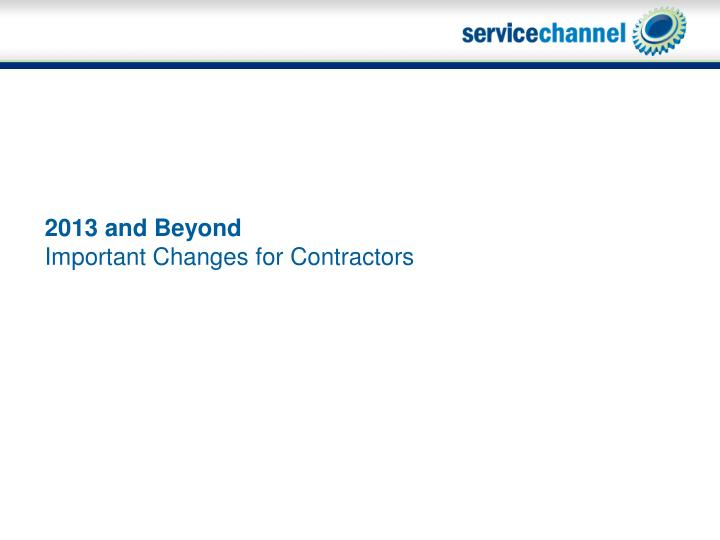 2013 and beyond important changes for contractors n.
