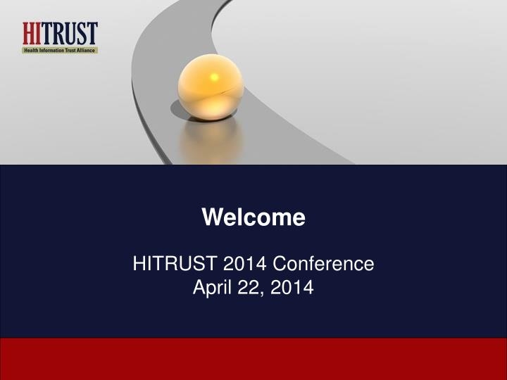 welcome hitrust 2014 conference april 22 2014 n.