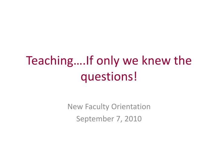 teaching if only we knew the questions n.