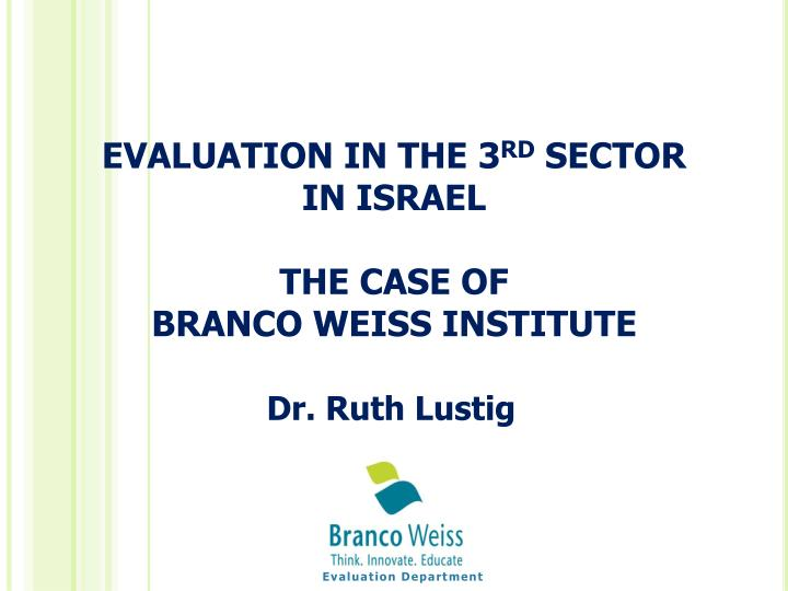 evaluation in the 3 rd sector in israel the case of branco weiss institute n.