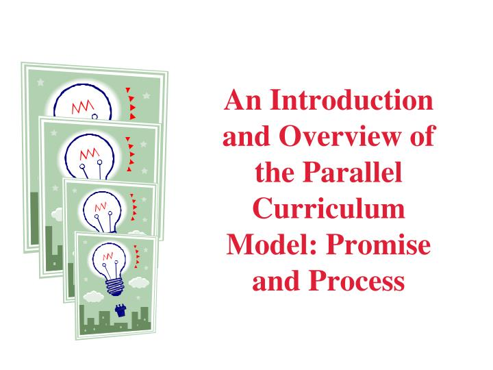 an introduction and overview of the parallel curriculum model promise and process n.