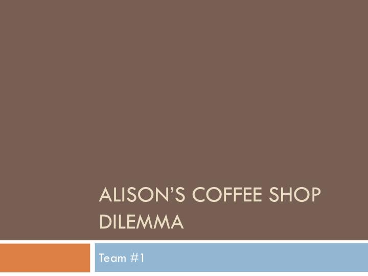 alison s coffee shop dilemma n.