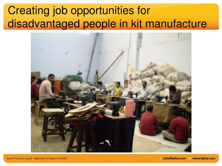 Creating job opportunities for disadvantaged people in kit manufacture