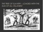 the tree of slavery loaded with the sum of all villanies