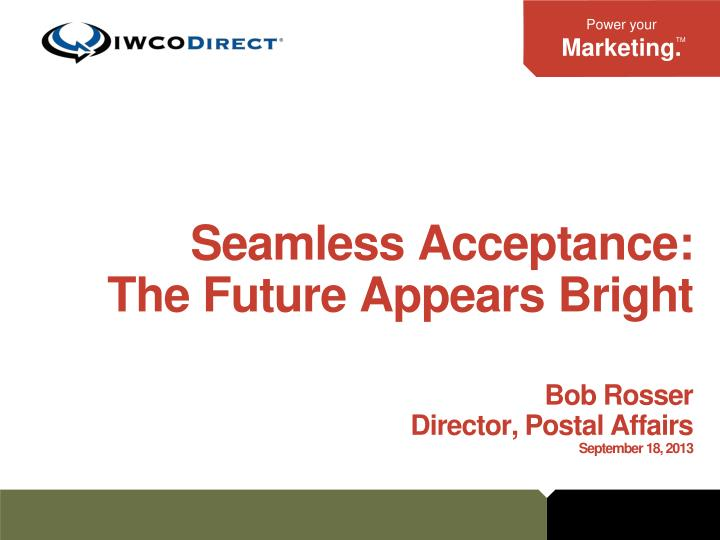seamless acceptance the future appears bright bob rosser director postal affairs september 18 2013 n.