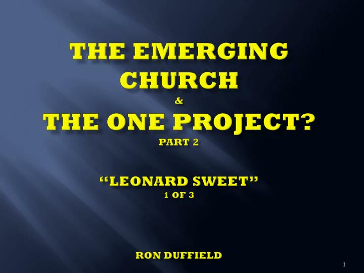 the emerging church the one project part 2 leonard sweet 1 of 3 ron duffield n.