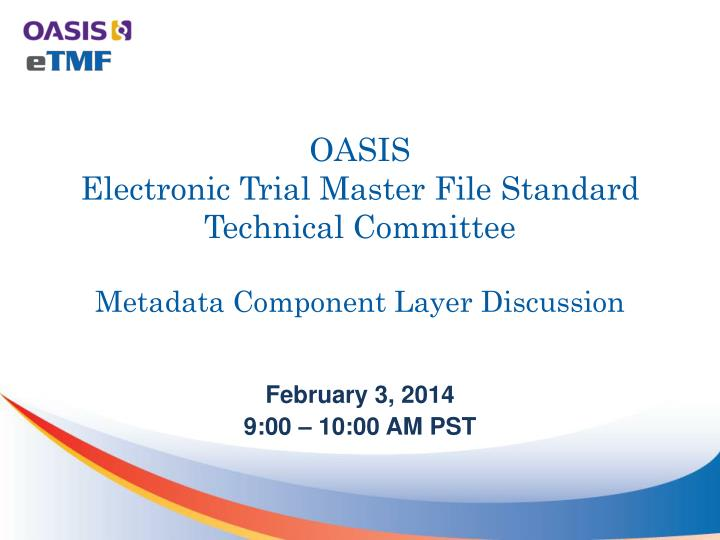 oasis electronic trial master file standard technical committee metadata component layer discussion n.