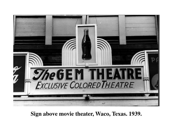 Sign above movie theater, Waco, Texas. 1939.