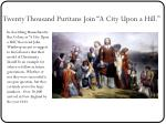 twenty thousand puritans join a city upon a hill