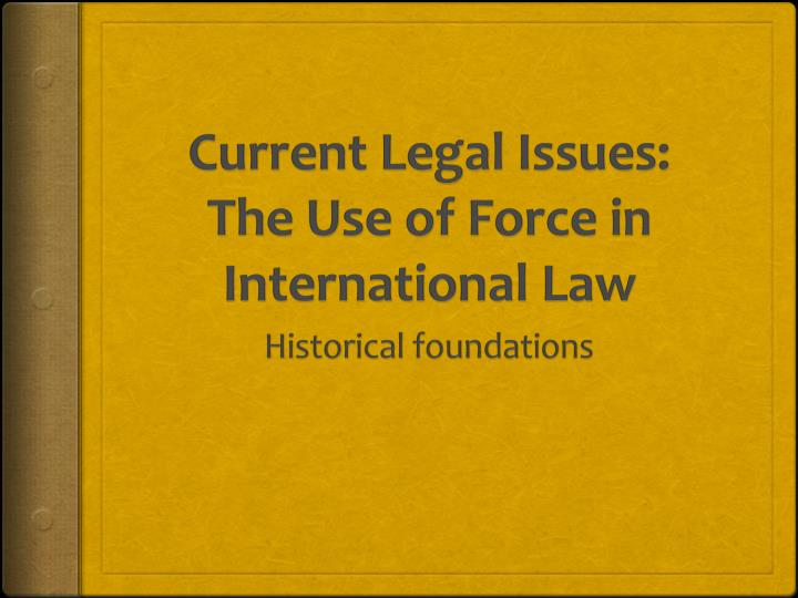 current legal issues the use of force in international law n.