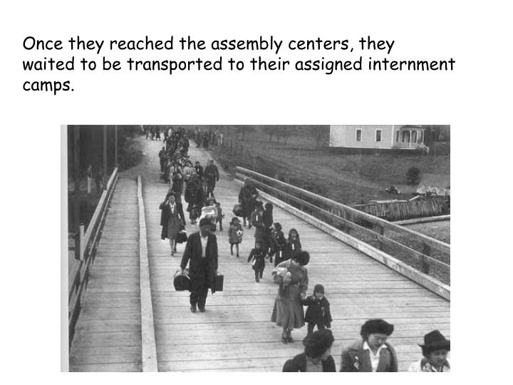 Once they reached the assembly centers, they