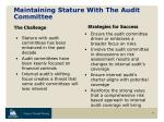 maintaining stature with the audit committee