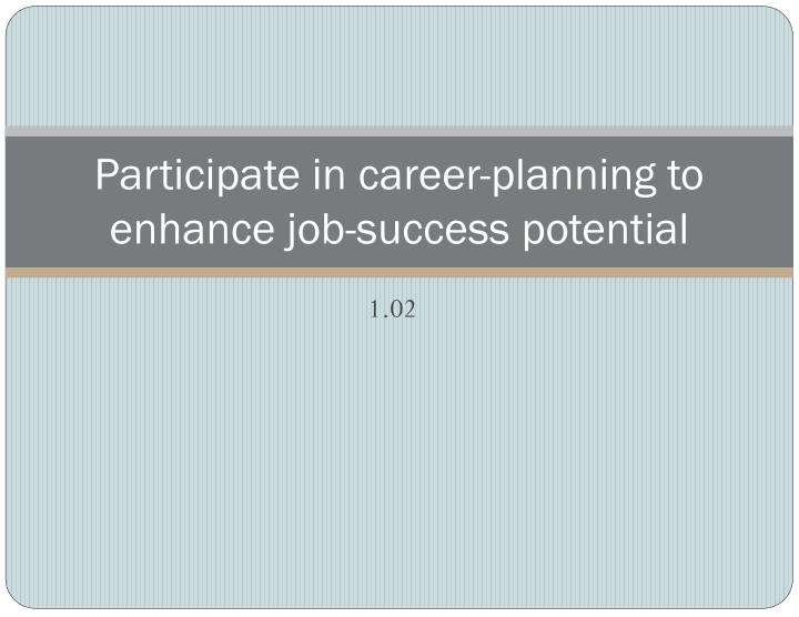 participate in career planning to enhance job success potential n.
