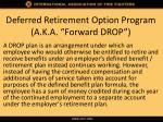 deferred retirement option program a k a forward drop
