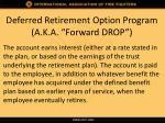 deferred retirement option program a k a forward drop1