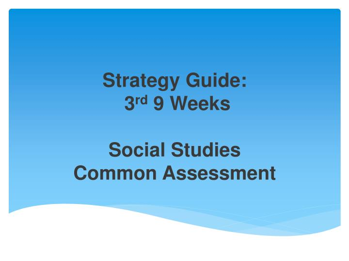 strategy guide 3 rd 9 weeks social studies common assessment n.