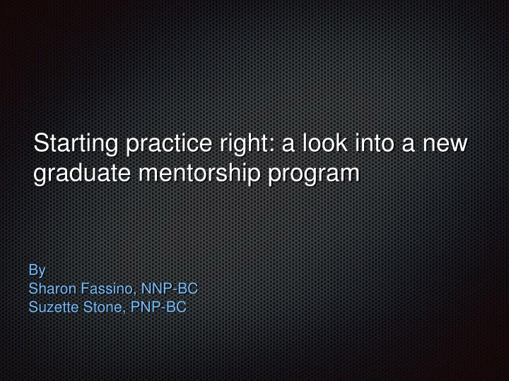starting practice right a look into a new graduate mentorship program n.