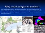 why build integrated models