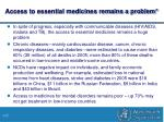 access to essential medicines remains a problem