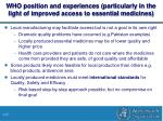 who position and experiences particularly in the light of improved access to essential medicines