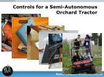 controls for a semi autonomous orchard tractor