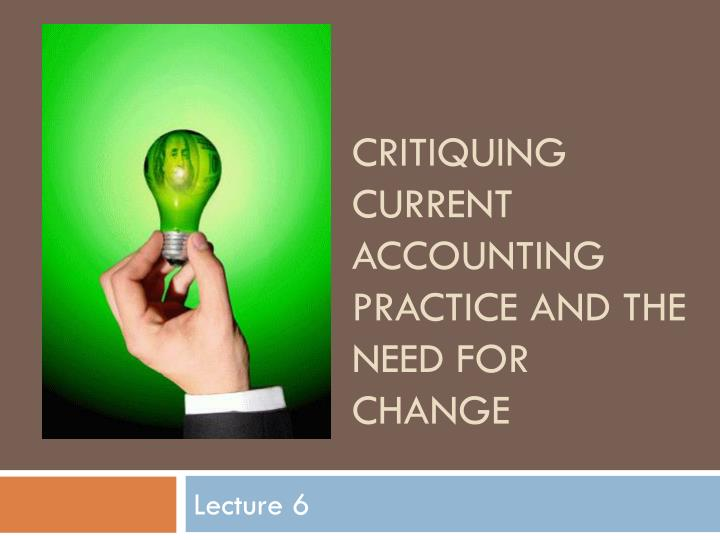 critiquing current accounting practice and the need for change n.