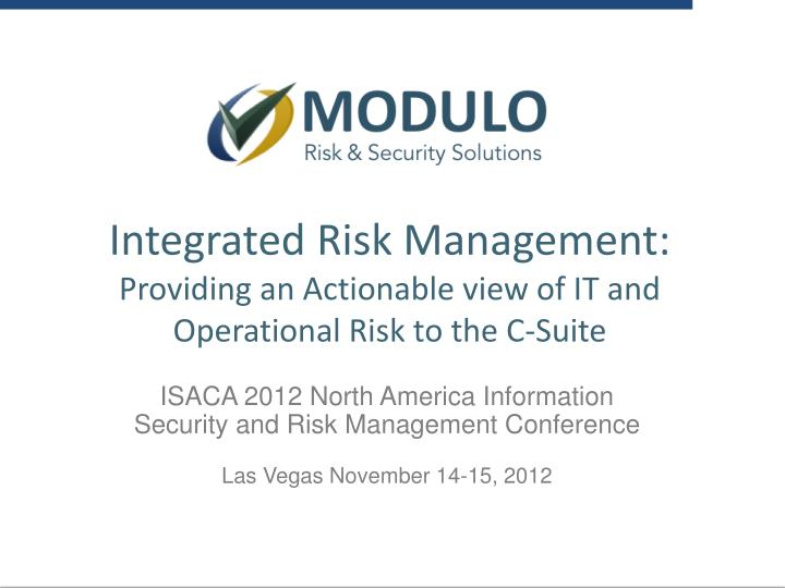 integrated risk management providing an actionable view of it and operational risk to the c suite n.