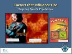 factors that influence use targeting specific populations4