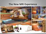 the new mri experience