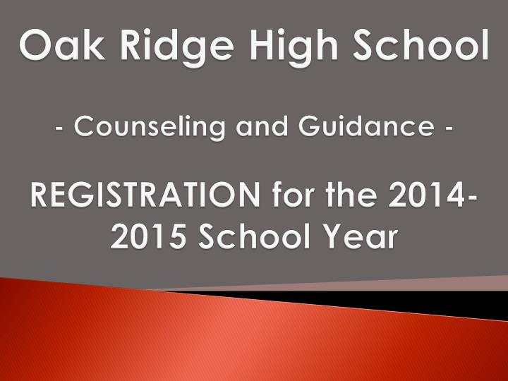 oak ridge high school counseling and guidance registration for the 2014 2015 school year n.