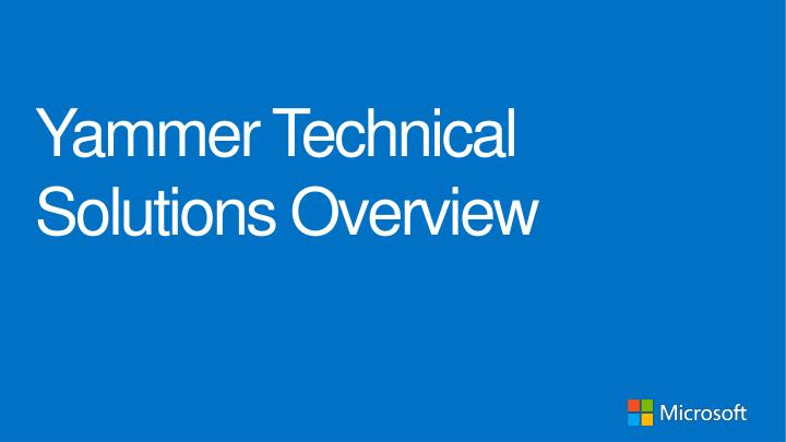 yammer technical solutions overview n.