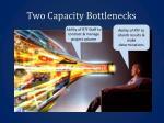 two capacity bottlenecks