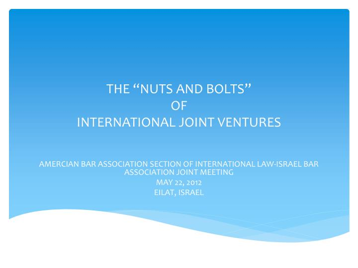 the nuts and bolts of international joint ventures n.