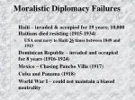 moralistic diplomacy failures