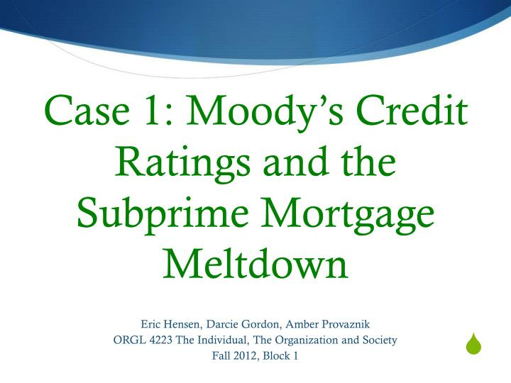 case 1 moody s credit ratings and the subprime mortgage meltdown n.