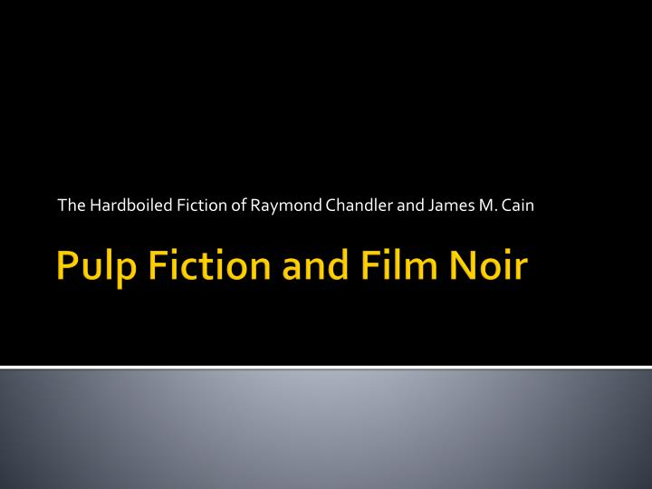 the hardboiled fiction of raymond chandler and james m cain n.