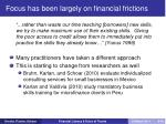 focus has been largely on financial frictions