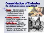 consolidation of industry to eliminate or reduce competition