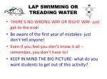 lap swimming or treading water