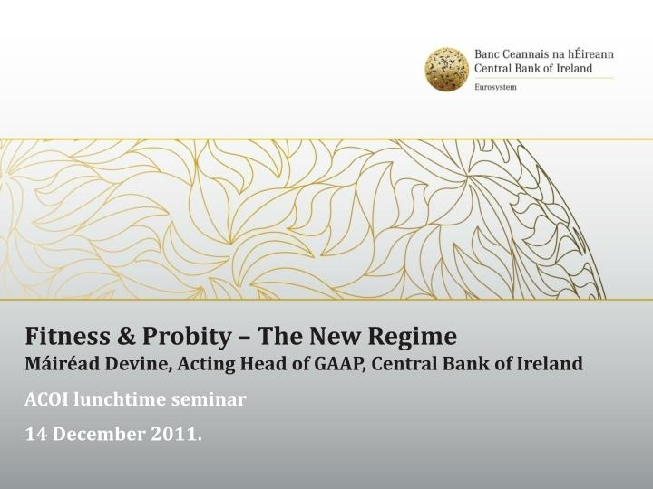 fitness probity the new regime m ir ad devine acting head of gaap central bank of ireland n.