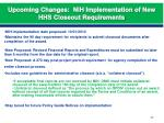 upcoming changes nih implementation of new hhs closeout requirements