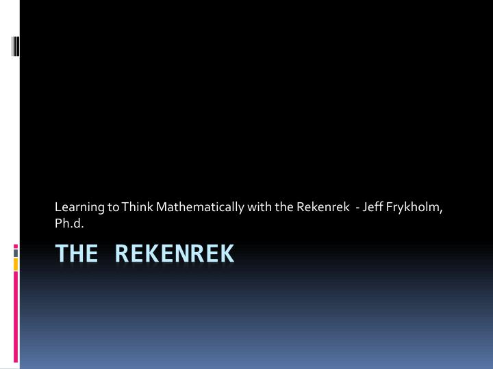 learning to think mathematically with the rekenrek jeff frykholm ph d n.