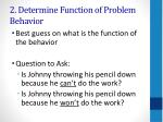 2 determine function of problem behavior